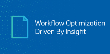 Workflow Optimization Driven By Insight
