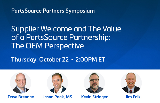 Supplier Welcome and The Value  of a PartsSource Partnership: The OEM Perspective