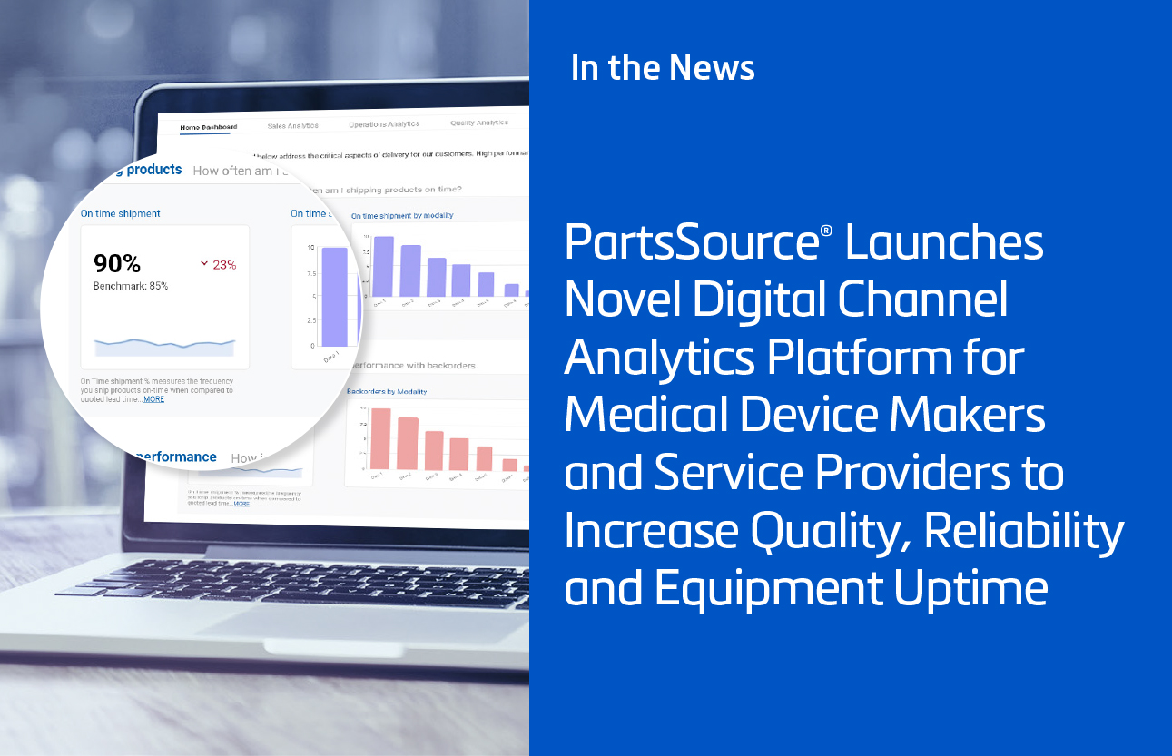 PartsSource® Launches Novel Digital Channel Analytics Platform for Medical Device Makers and Service Providers to Increase Quality, Reliability and Equipment Uptime