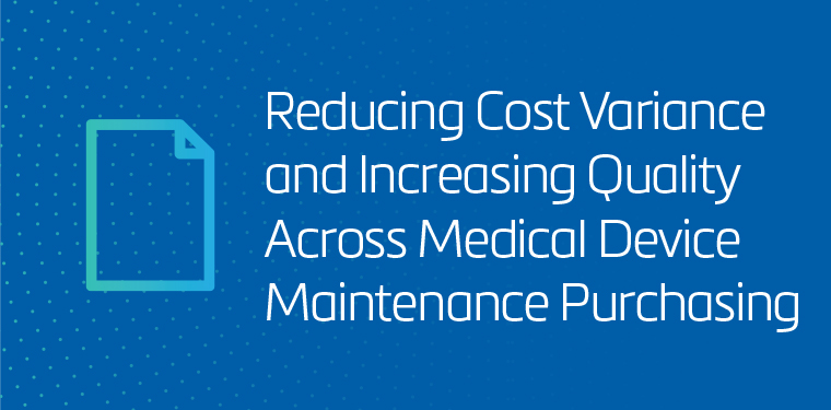 Reducing Cost Variance and Increasing Quality Across Medical Device Maintenance Purchasing