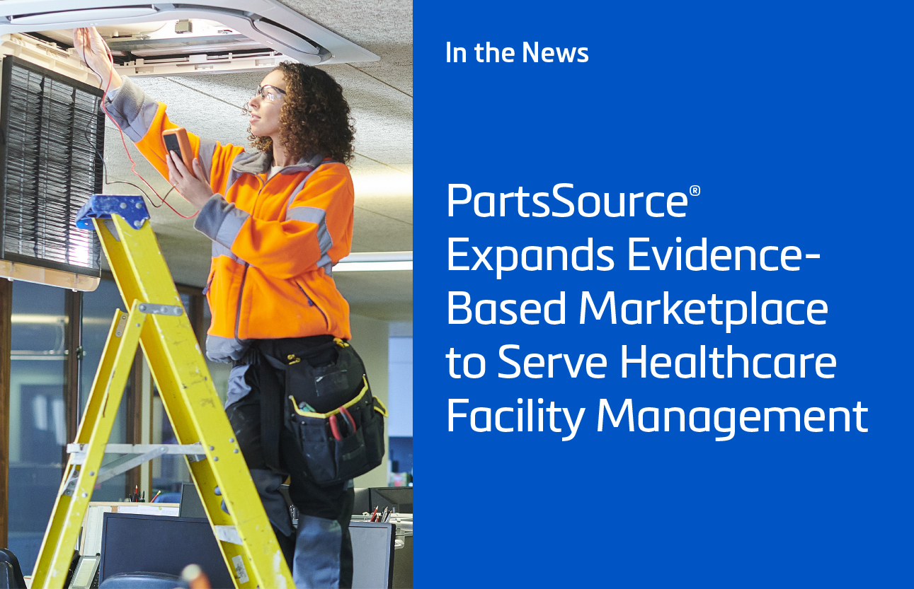 PartsSource Expands Evidence-Based Marketplace to Serve Healthcare Facility Management
