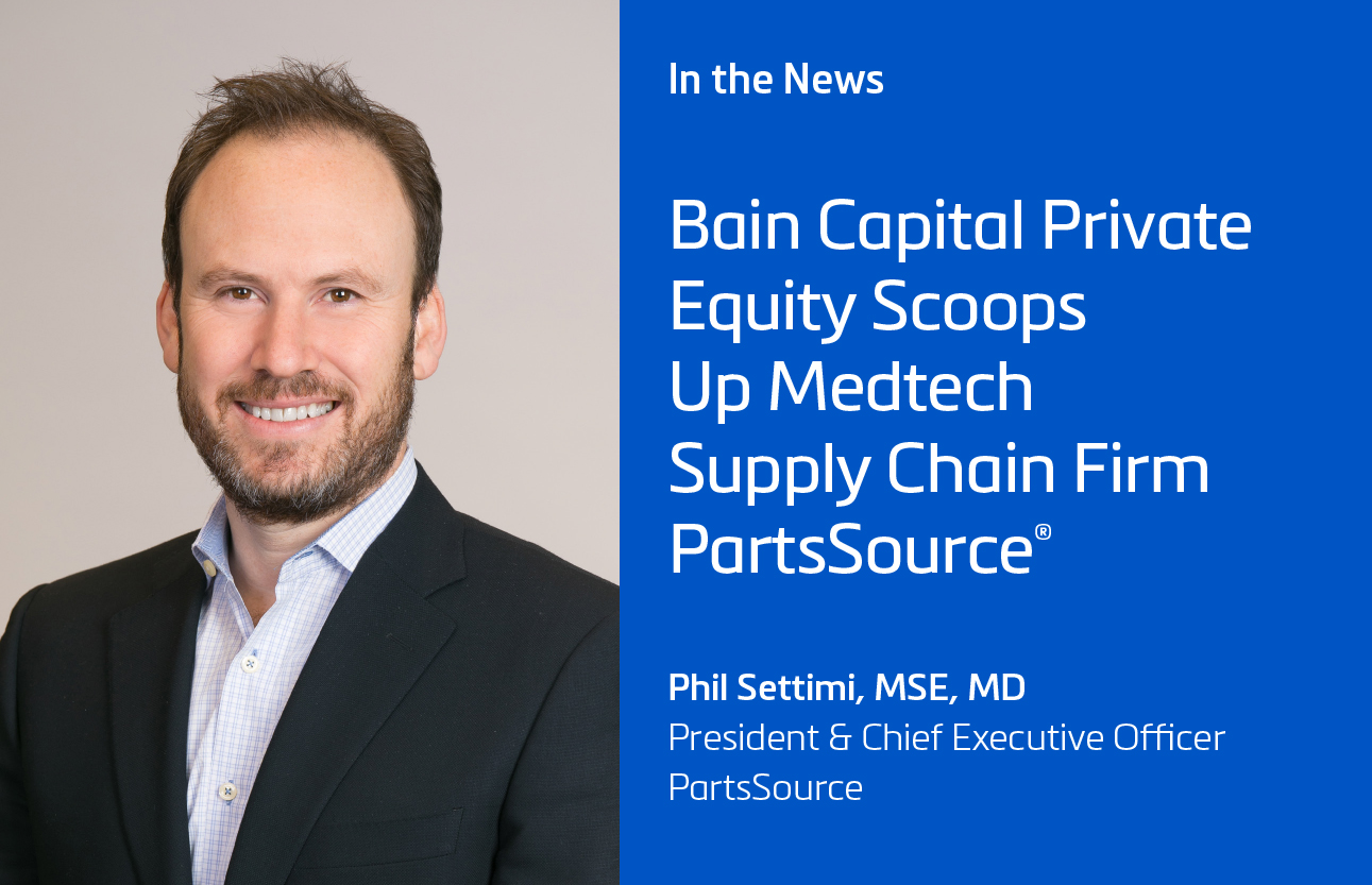 Fierce Healthcare: Bain Capital Private Equity Scoops Up Medtech Supply Chain Firm PartsSource®