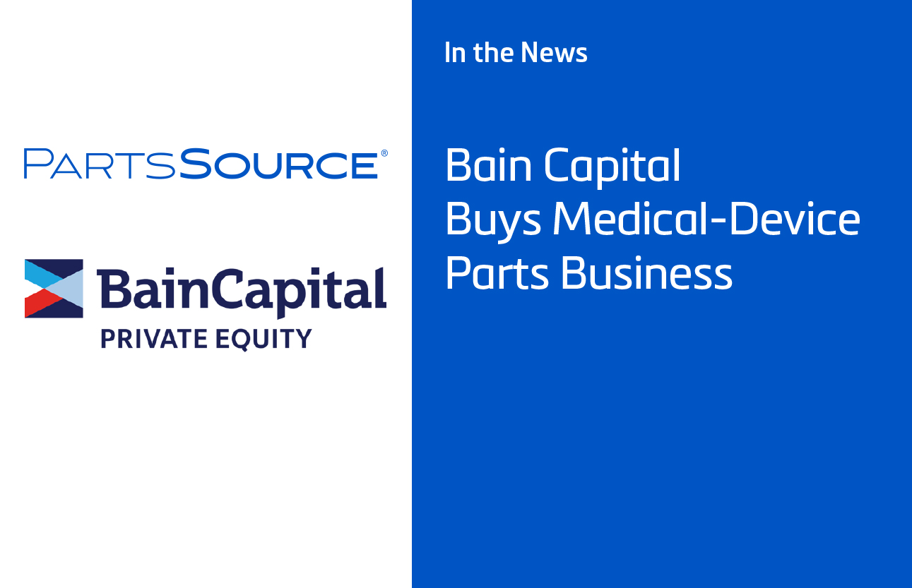 Wall Street Journal: Bain Capital Buys Medical-Device Parts Business